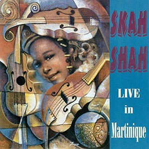 Skah-Shah - Live In Martinique
