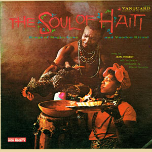 Jean Vincent / Alberto Socarras - The Soul of Haiti - Songs of Magic, Love, & Voodoo Ritual