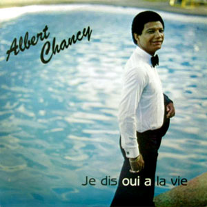 Albert Chancy - Je Dis Oui A La Vie