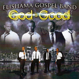 Elishama Gospel Band - God Is Good